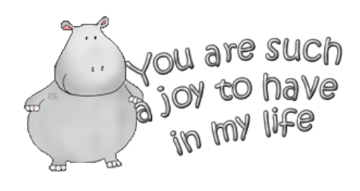 You are such a joy to have in my life - CuteHippo2018